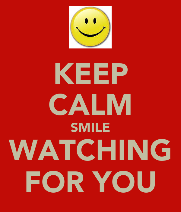 KEEP CALM SMILE WATCHING FOR YOU
