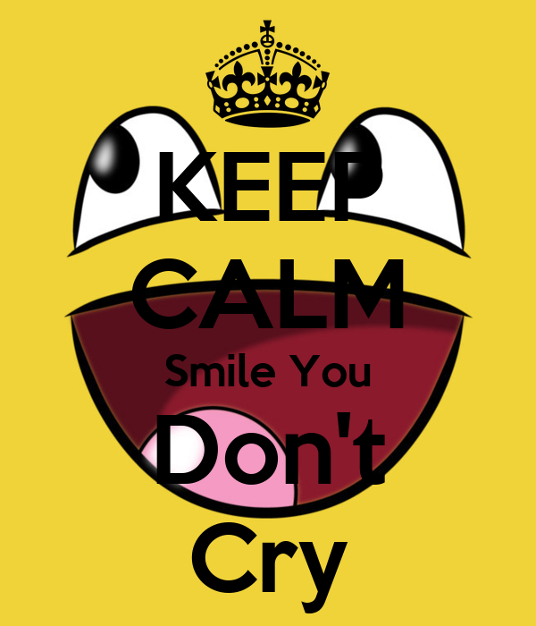 KEEP CALM Smile You Don't Cry