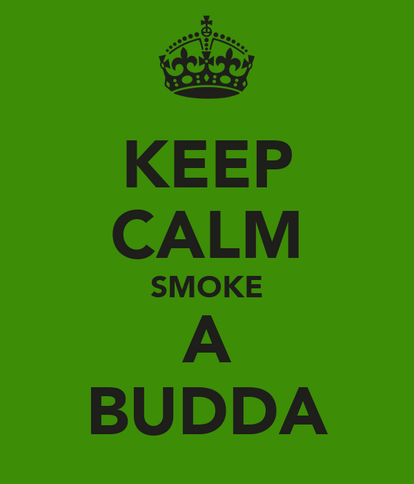 KEEP CALM SMOKE A BUDDA
