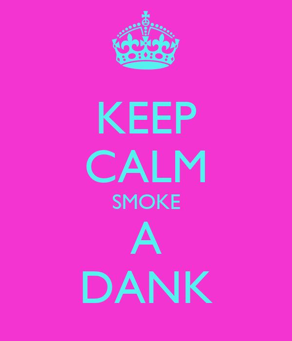 KEEP CALM SMOKE A DANK
