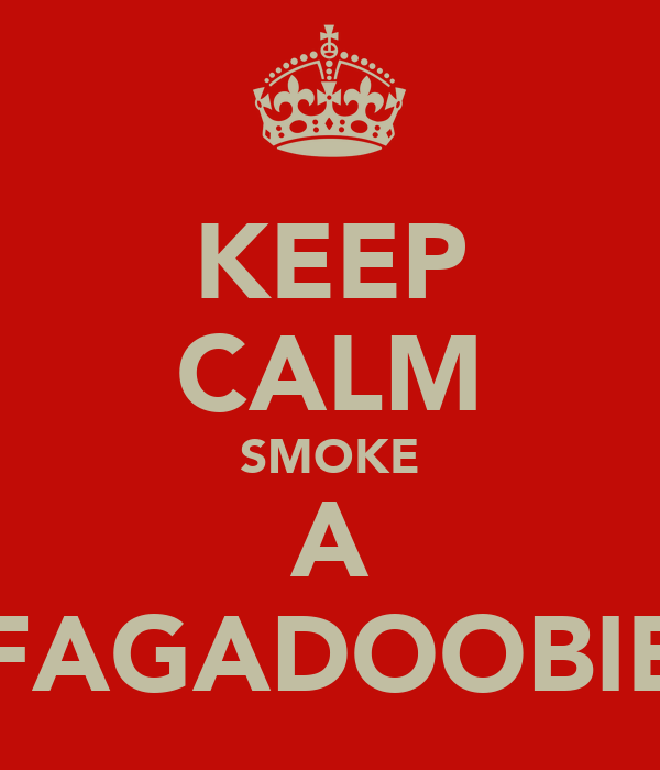 KEEP CALM SMOKE A FAGADOOBIE
