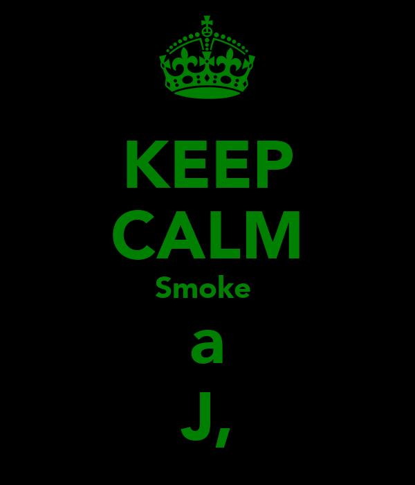 KEEP CALM Smoke  a J,