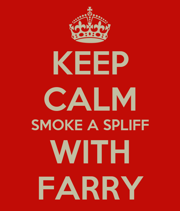 KEEP CALM SMOKE A SPLIFF WITH FARRY