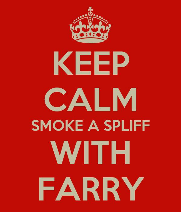 KEEP CALM SMOKE A SPLIFF WITH FARRY