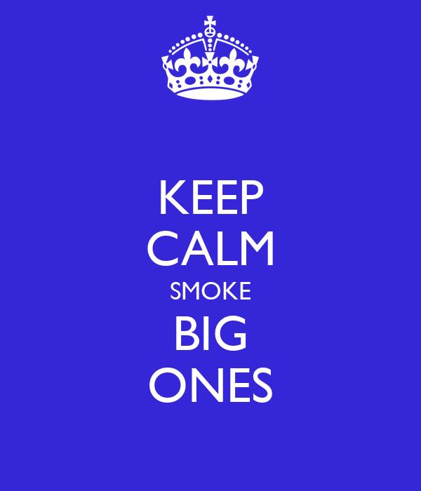 KEEP CALM SMOKE BIG ONES
