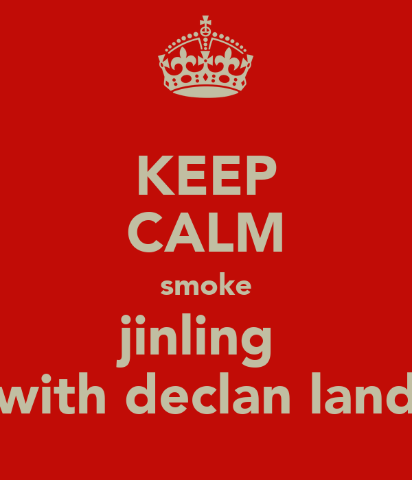 KEEP CALM smoke jinling  with declan land