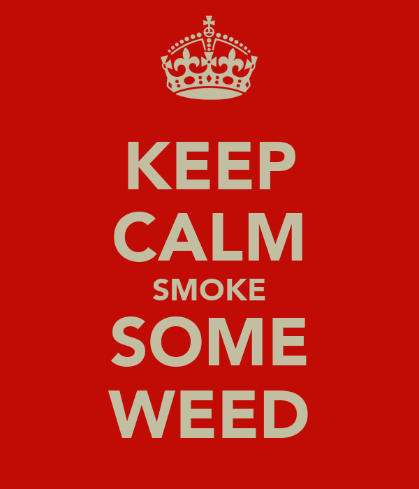 KEEP CALM SMOKE SOME WEED