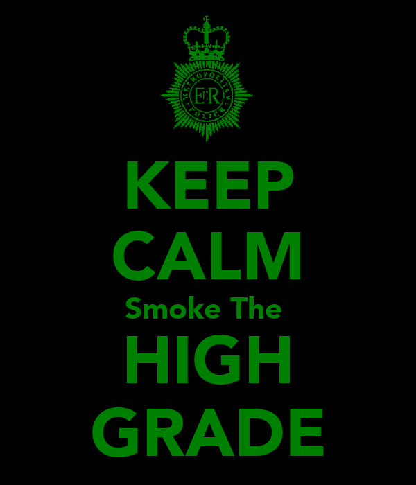 KEEP CALM Smoke The  HIGH GRADE