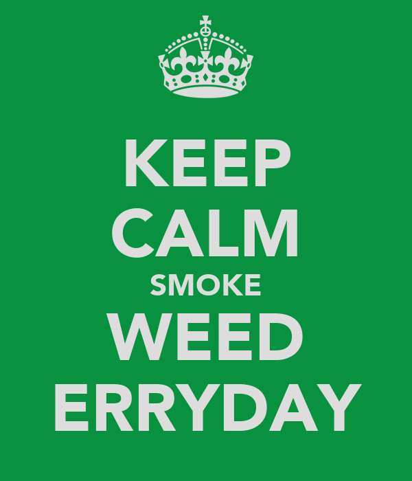 KEEP CALM SMOKE WEED ERRYDAY