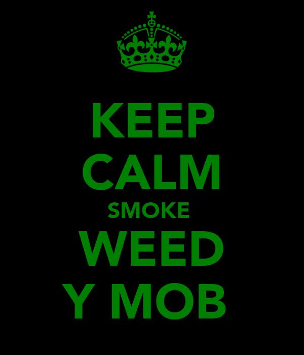 KEEP CALM SMOKE  WEED Y MOB