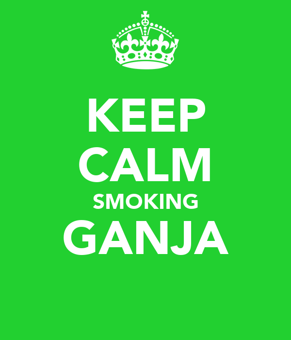 KEEP CALM SMOKING GANJA