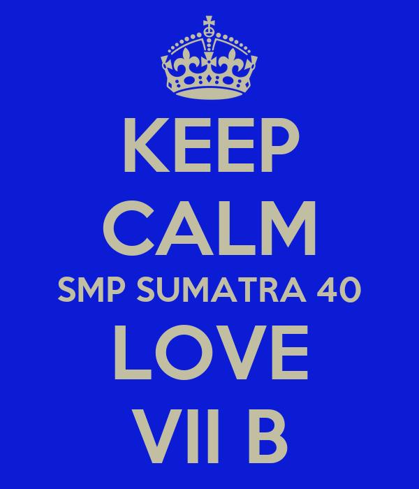 KEEP CALM SMP SUMATRA 40 LOVE VII B