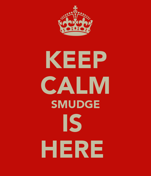KEEP CALM SMUDGE IS  HERE