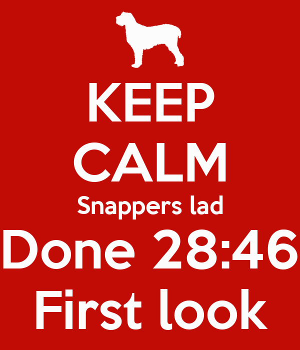 KEEP CALM Snappers lad Done 28:46 First look