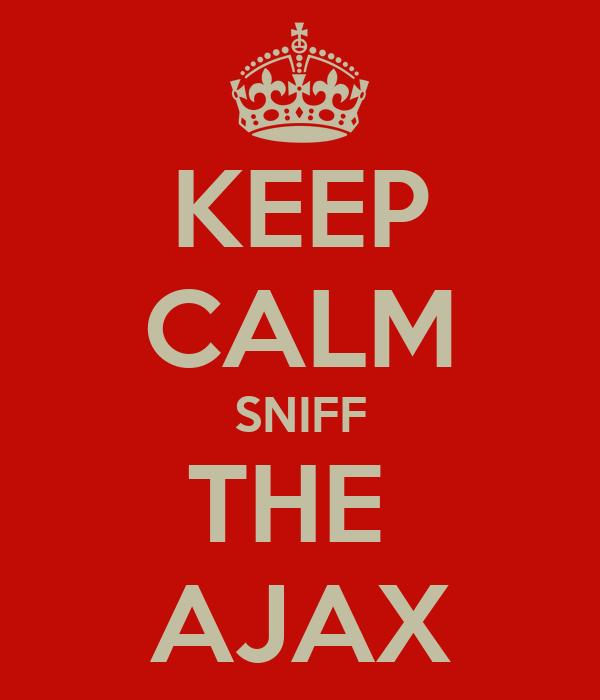 KEEP CALM SNIFF THE  AJAX