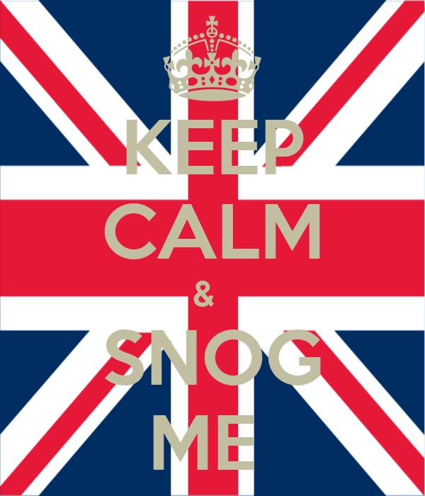 KEEP CALM &   SNOG ME