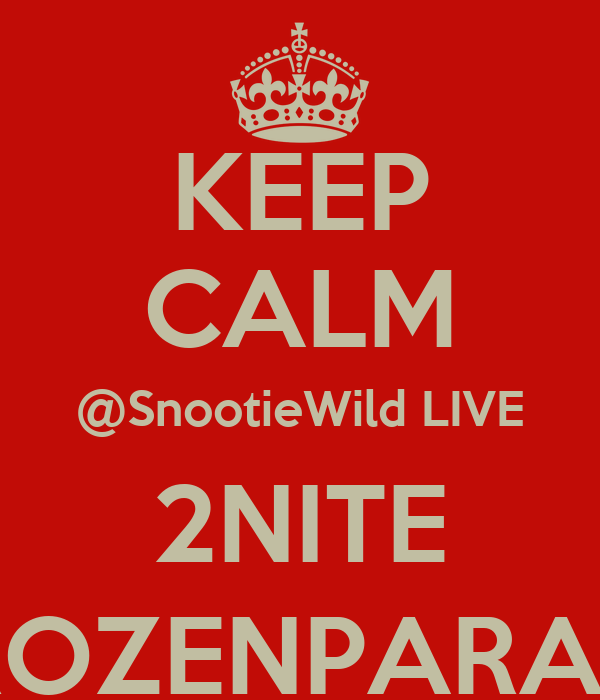 KEEP CALM @SnootieWild LIVE 2NITE @FROZENPARADISE