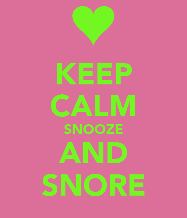 KEEP CALM SNOOZE AND SNORE