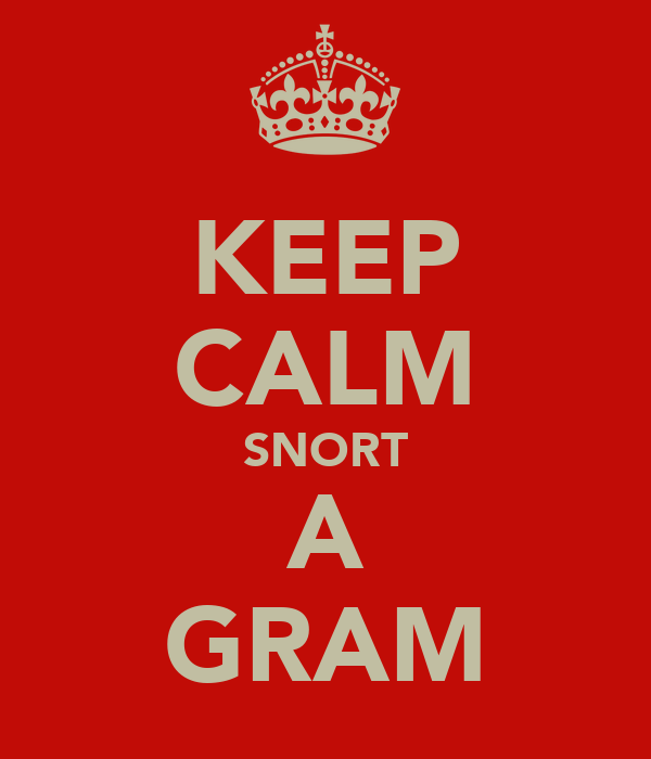 KEEP CALM SNORT A GRAM