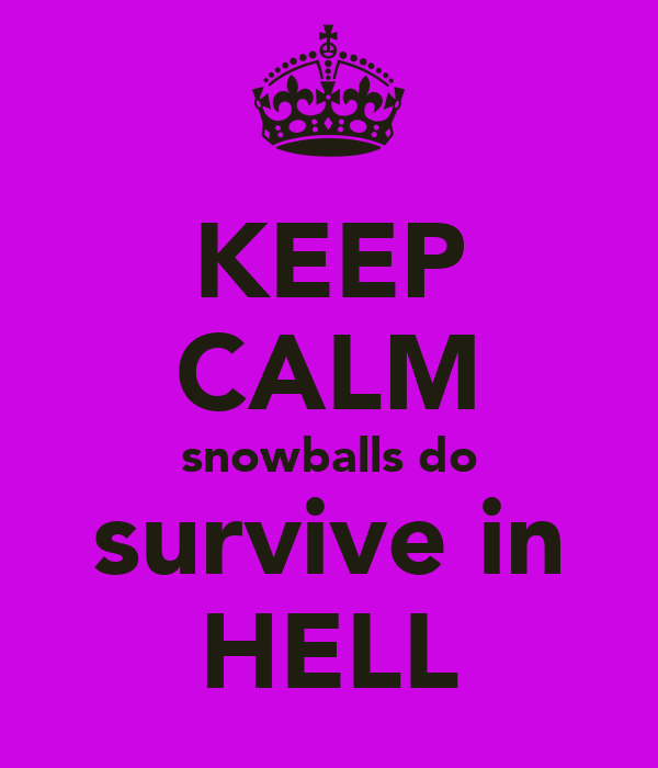 KEEP CALM snowballs do survive in HELL