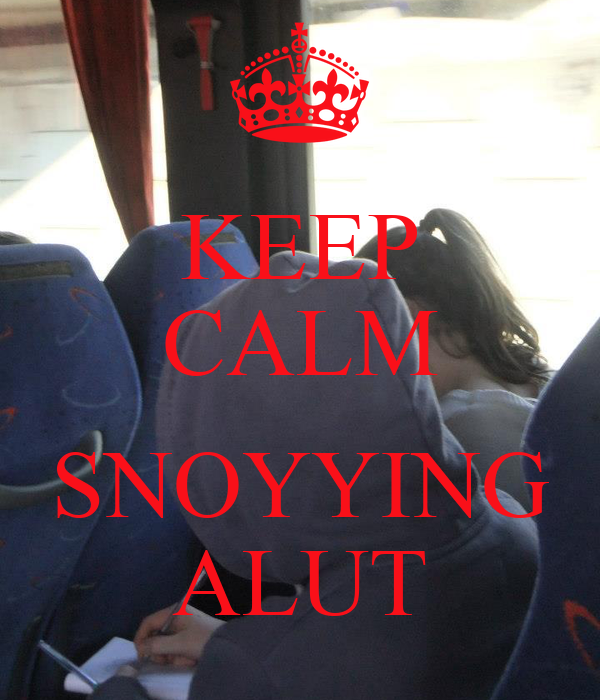 KEEP CALM  SNOYYING ALUT