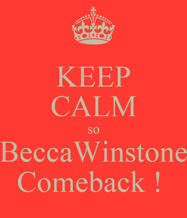 KEEP CALM so BeccaWinstone Comeback !