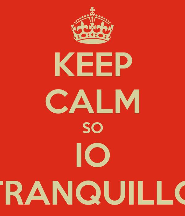 KEEP CALM SO IO TRANQUILLO