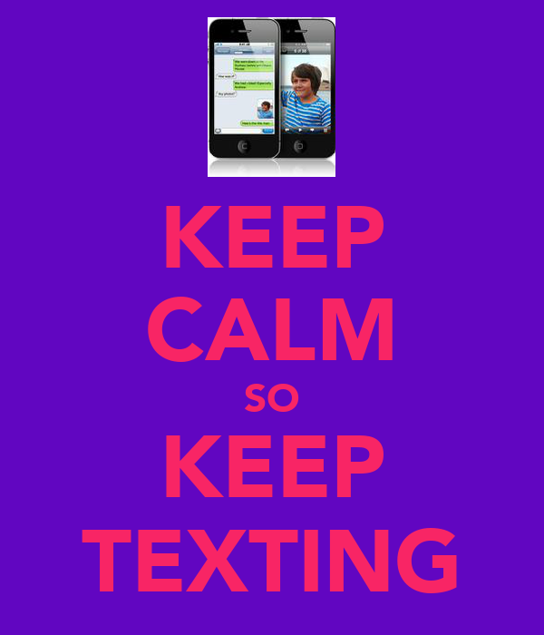 KEEP CALM SO KEEP TEXTING