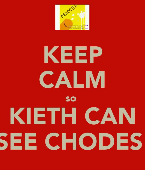 KEEP CALM so  KIETH CAN SEE CHODES
