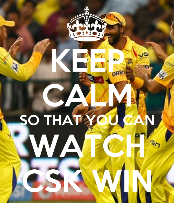 KEEP CALM SO THAT YOU CAN WATCH CSK WIN