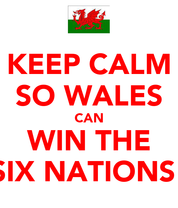 KEEP CALM SO WALES CAN WIN THE SIX NATIONS!