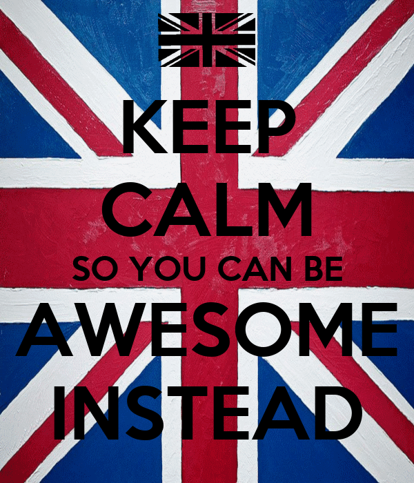 KEEP CALM SO YOU CAN BE AWESOME INSTEAD