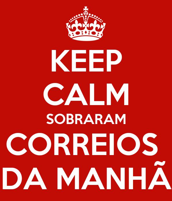 KEEP CALM SOBRARAM CORREIOS  DA MANHÃ