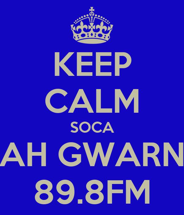 KEEP CALM SOCA AH GWARN 89.8FM