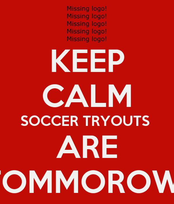 KEEP CALM SOCCER TRYOUTS  ARE TOMMOROW