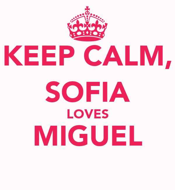 KEEP CALM, SOFIA LOVES MIGUEL