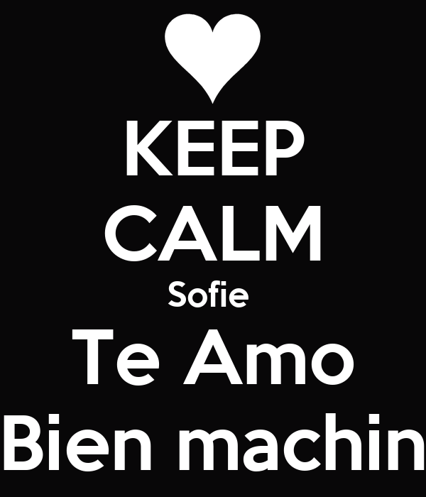 KEEP CALM Sofie  Te Amo Bien machin