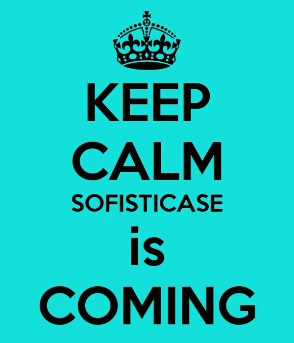 KEEP CALM SOFISTICASE is COMING