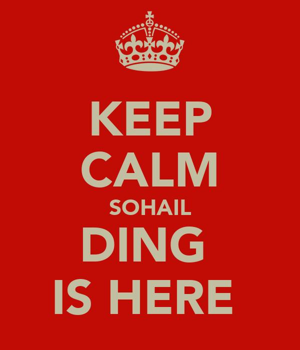 KEEP CALM SOHAIL DING  IS HERE