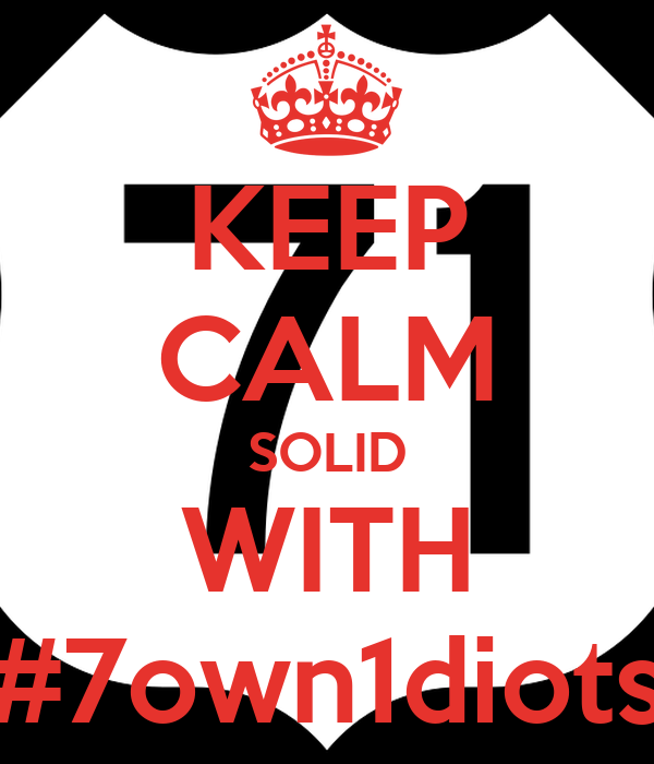KEEP CALM SOLID WITH #7own1diots