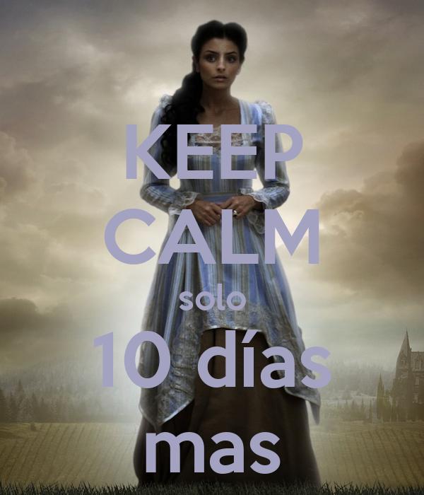 KEEP CALM solo 10 días mas