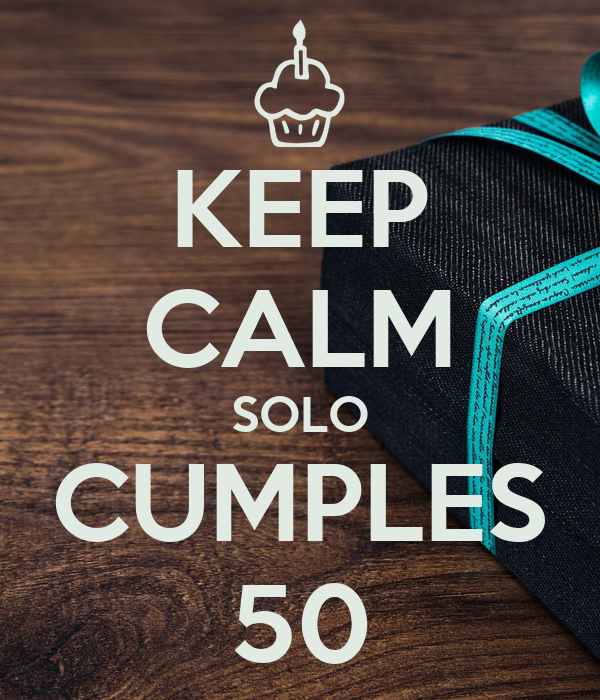 KEEP CALM SOLO CUMPLES 50