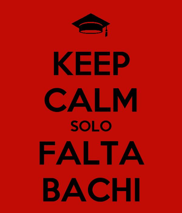 KEEP CALM SOLO FALTA BACHI