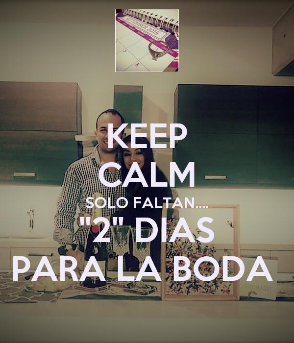 """KEEP CALM SOLO FALTAN.... """"2"""" DIAS PARA LA BODA"""