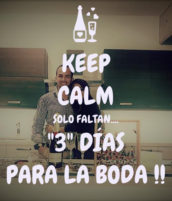 """KEEP CALM SOLO FALTAN.... """"3"""" DÍAS PARA LA BODA !!"""