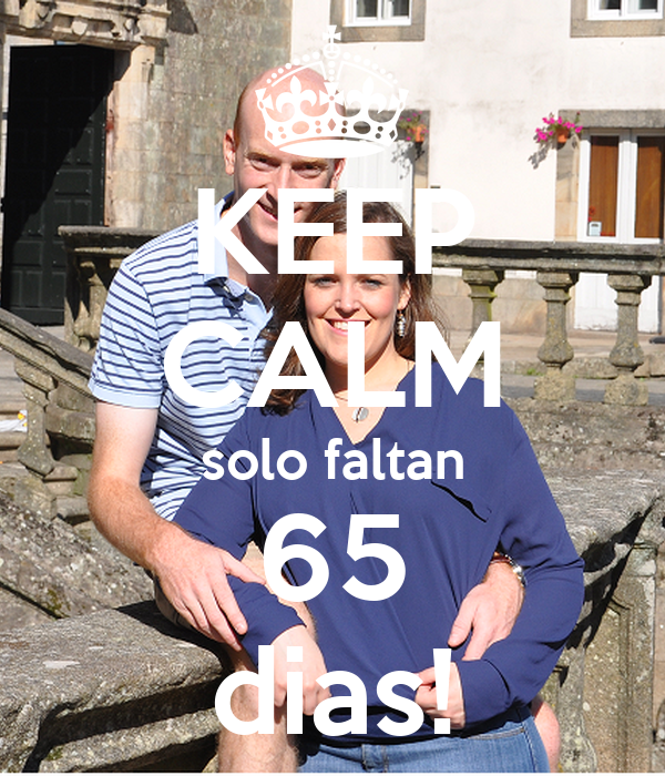 KEEP CALM solo faltan 65 dias!
