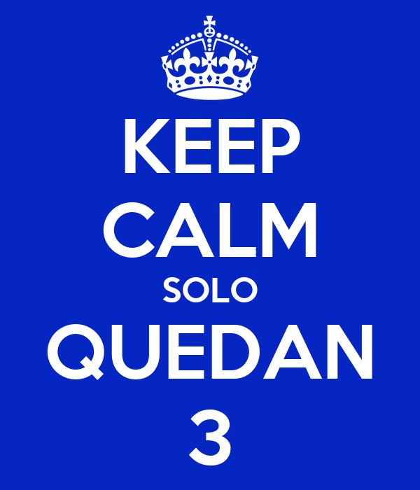 KEEP CALM SOLO QUEDAN 3