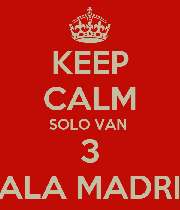 KEEP CALM SOLO VAN  3 HALA MADRID