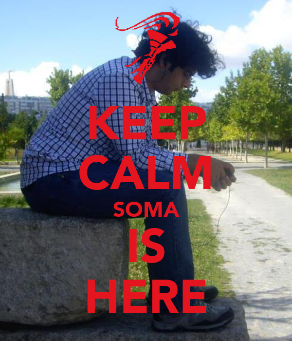 KEEP CALM SOMA IS HERE
