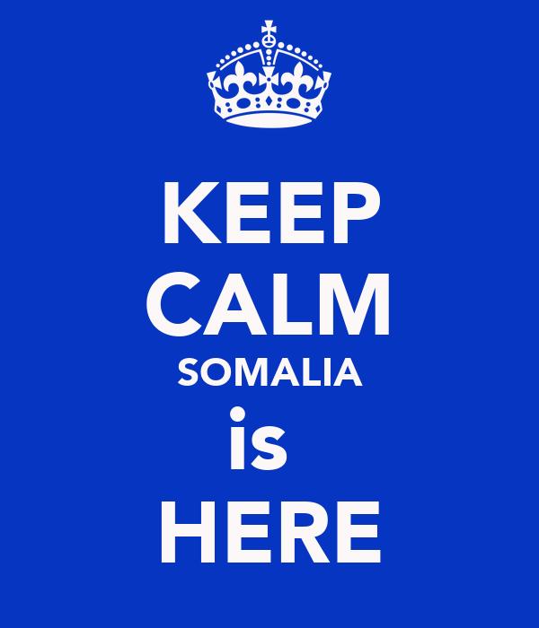 KEEP CALM SOMALIA is  HERE